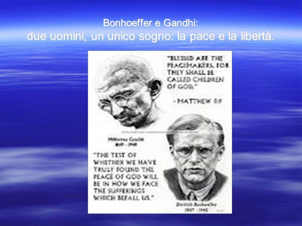 Bonhoeffer e Gandhi: due uomini, un unico sogno: la pace e la libertà.
