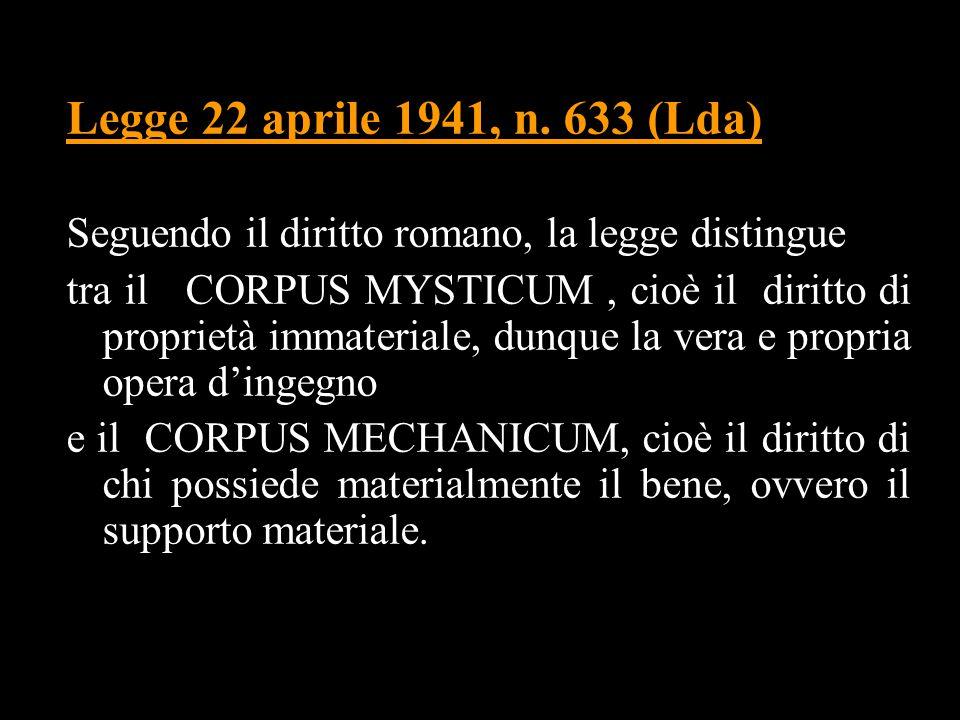 Legge 22 aprile 1941, n. 633 (Lda) Seguendo il diritto romano, la legge distingue.