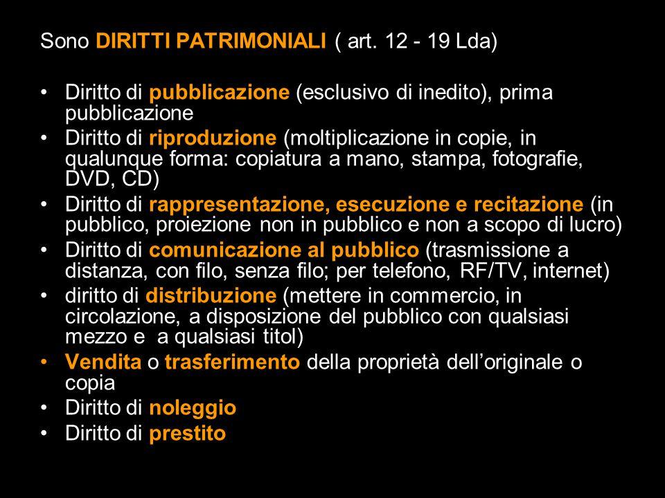 Sono DIRITTI PATRIMONIALI ( art. 12 - 19 Lda)