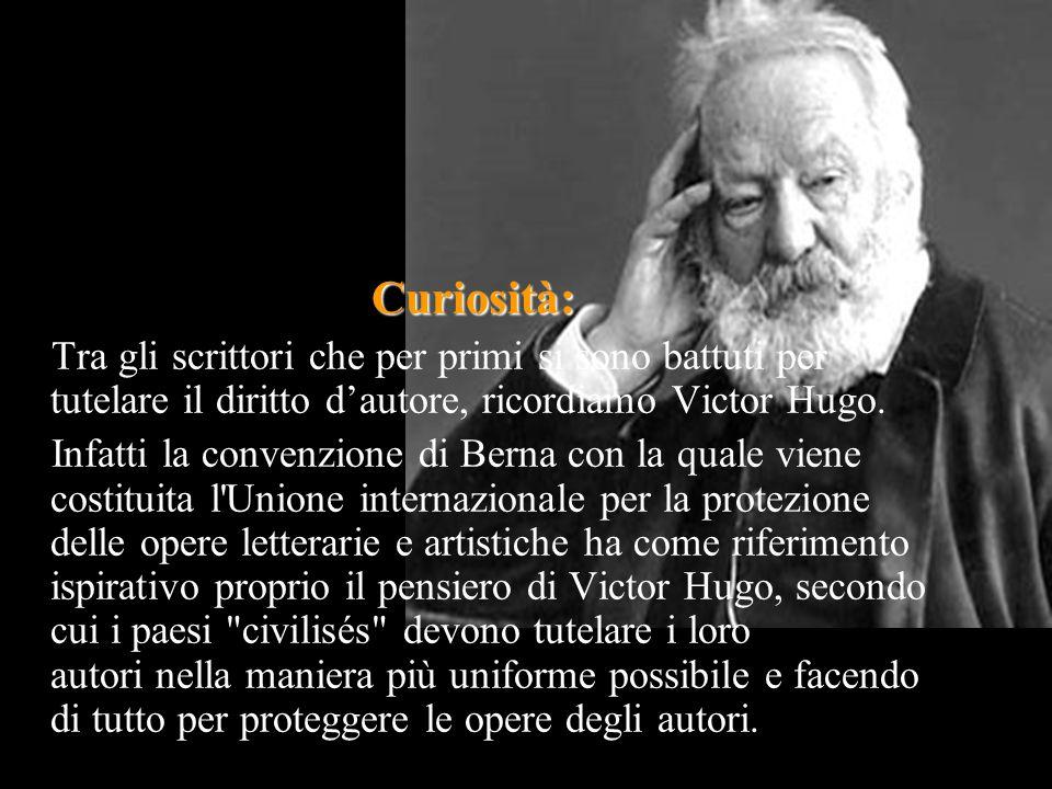Curiosità: Tra gli scrittori che per primi si sono battuti per tutelare il diritto d'autore, ricordiamo Victor Hugo.