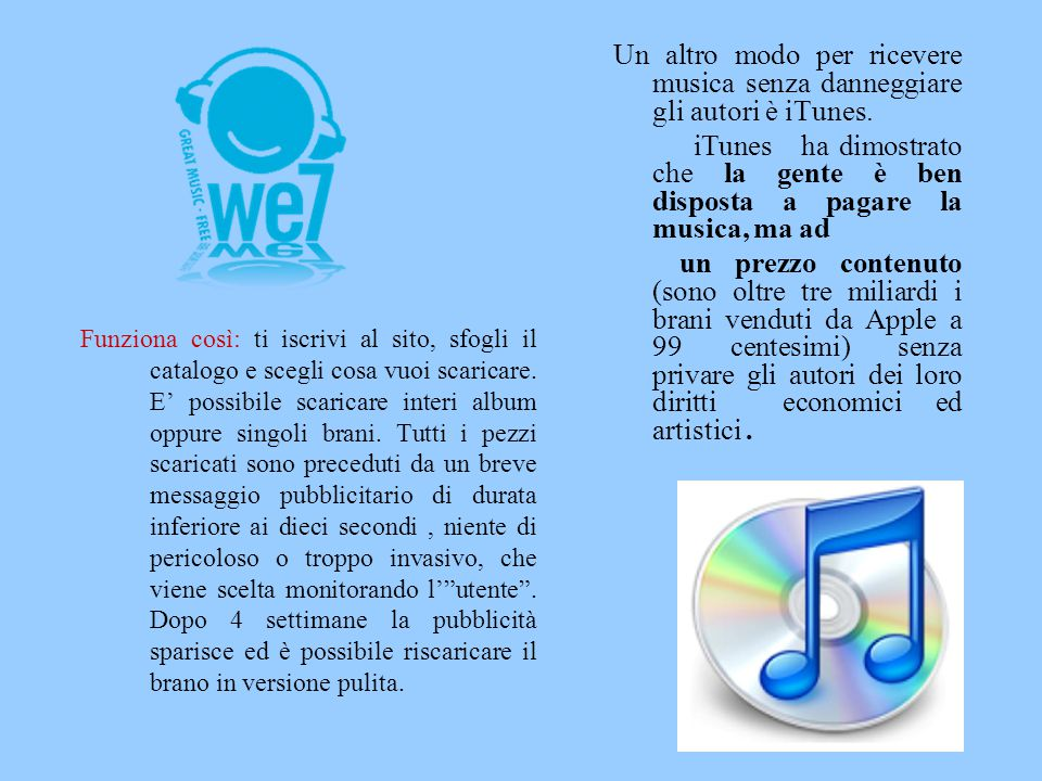 Un altro modo per ricevere musica senza danneggiare gli autori è iTunes.