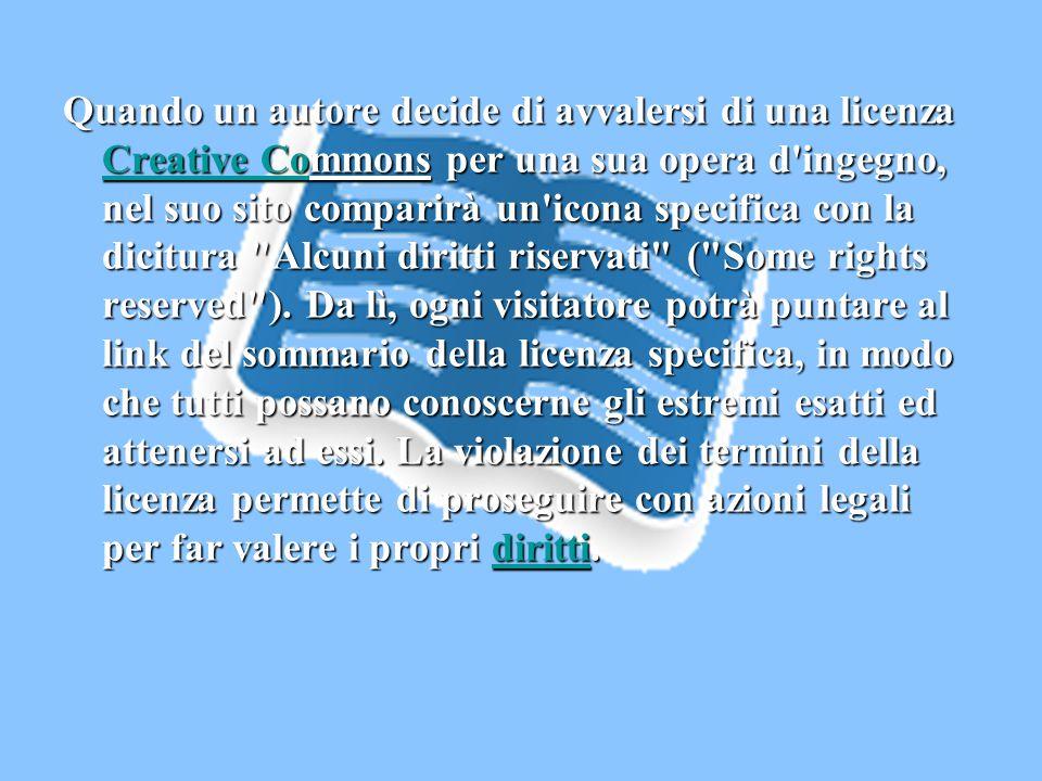 Quando un autore decide di avvalersi di una licenza Creative Commons per una sua opera d ingegno, nel suo sito comparirà un icona specifica con la dicitura Alcuni diritti riservati ( Some rights reserved ).