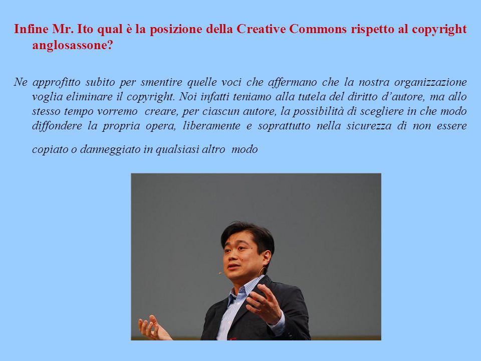 Infine Mr. Ito qual è la posizione della Creative Commons rispetto al copyright anglosassone
