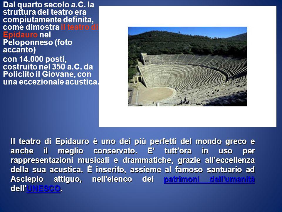 Dal quarto secolo a.C. la struttura del teatro era compiutamente definita, come dimostra il teatro di Epidauro nel Peloponneso (foto accanto)