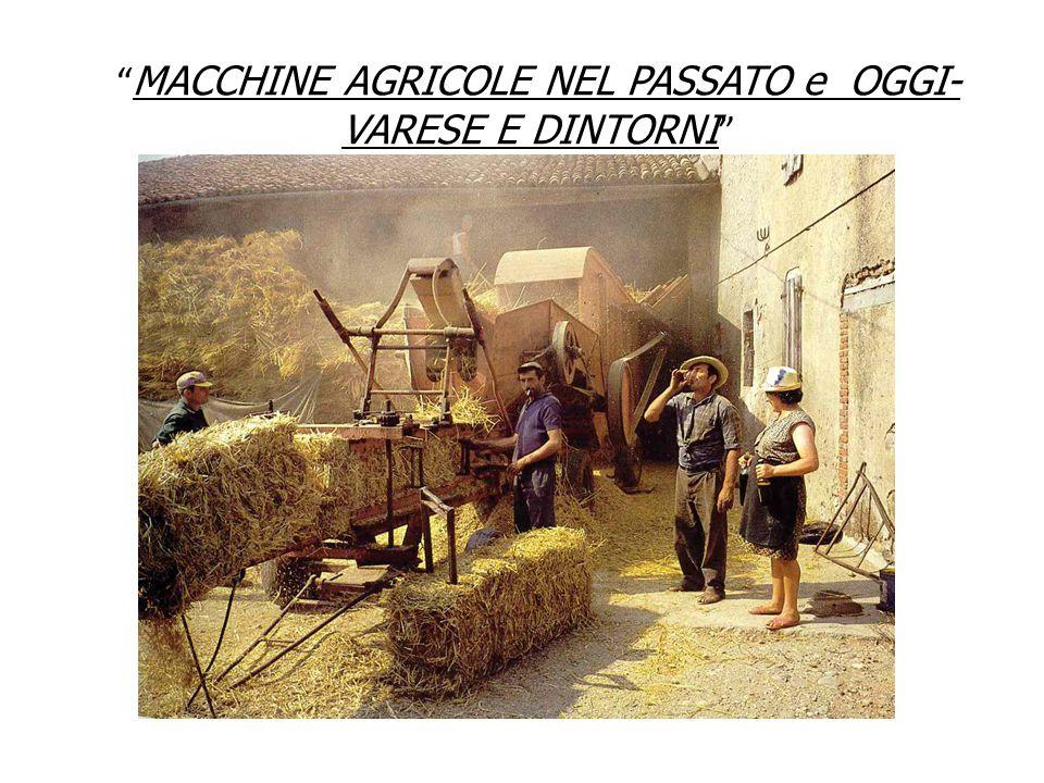 MACCHINE AGRICOLE NEL PASSATO e OGGI- VARESE E DINTORNI
