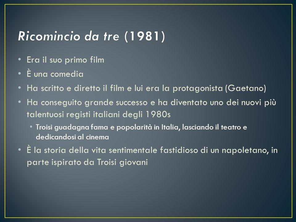 Ricomincio da tre (1981) Era il suo primo film È una comedia