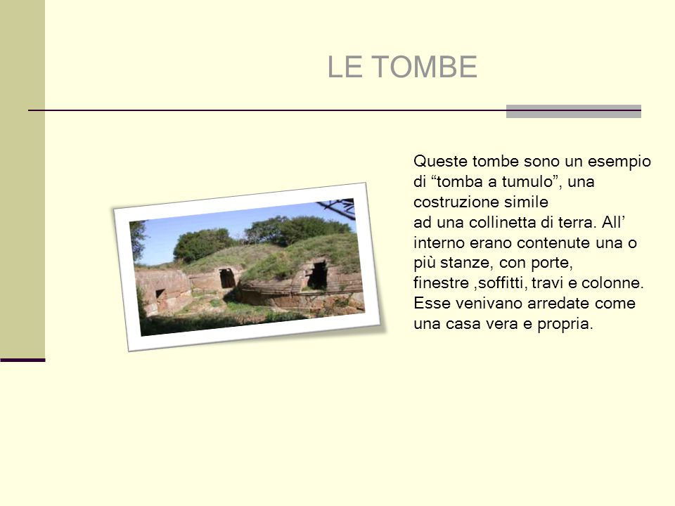 LE TOMBE Queste tombe sono un esempio di tomba a tumulo , una costruzione simile.