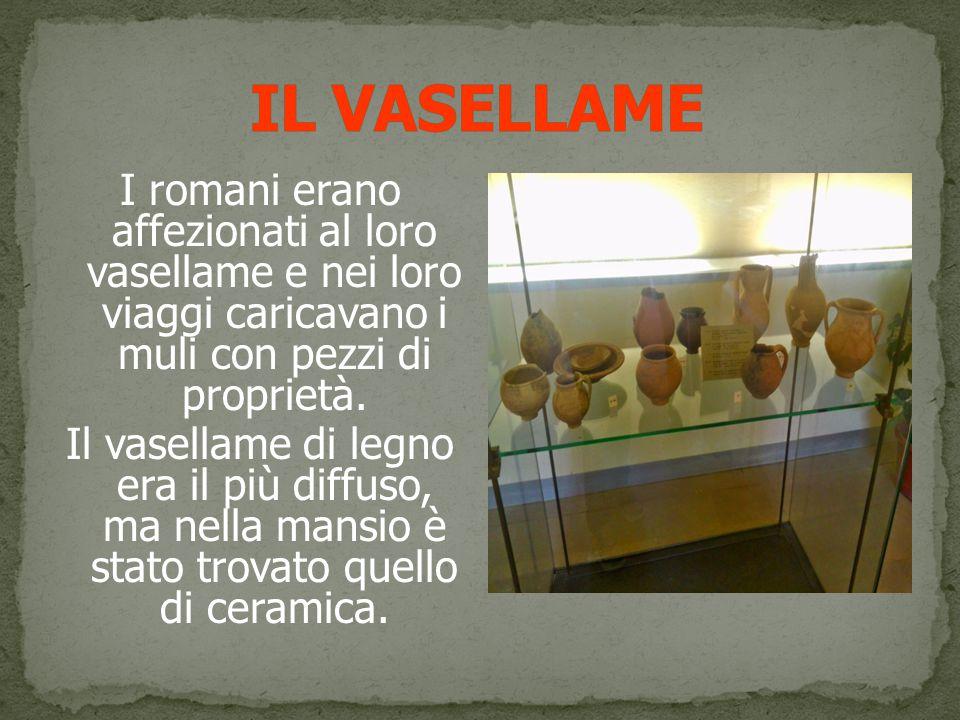 IL VASELLAME I romani erano affezionati al loro vasellame e nei loro viaggi caricavano i muli con pezzi di proprietà.
