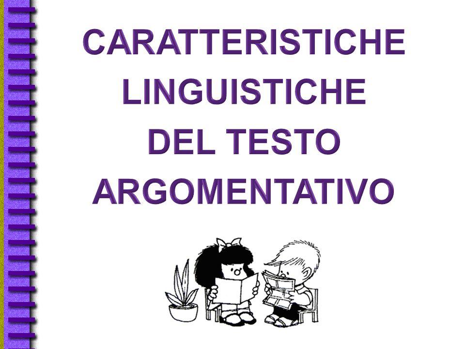 CARATTERISTICHE LINGUISTICHE DEL TESTO ARGOMENTATIVO