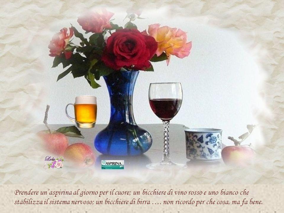 Prendere un'aspirina al giorno per il cuore; un bicchiere di vino rosso e uno bianco che stabilizza il sistema nervoso; un bicchiere di birra ….