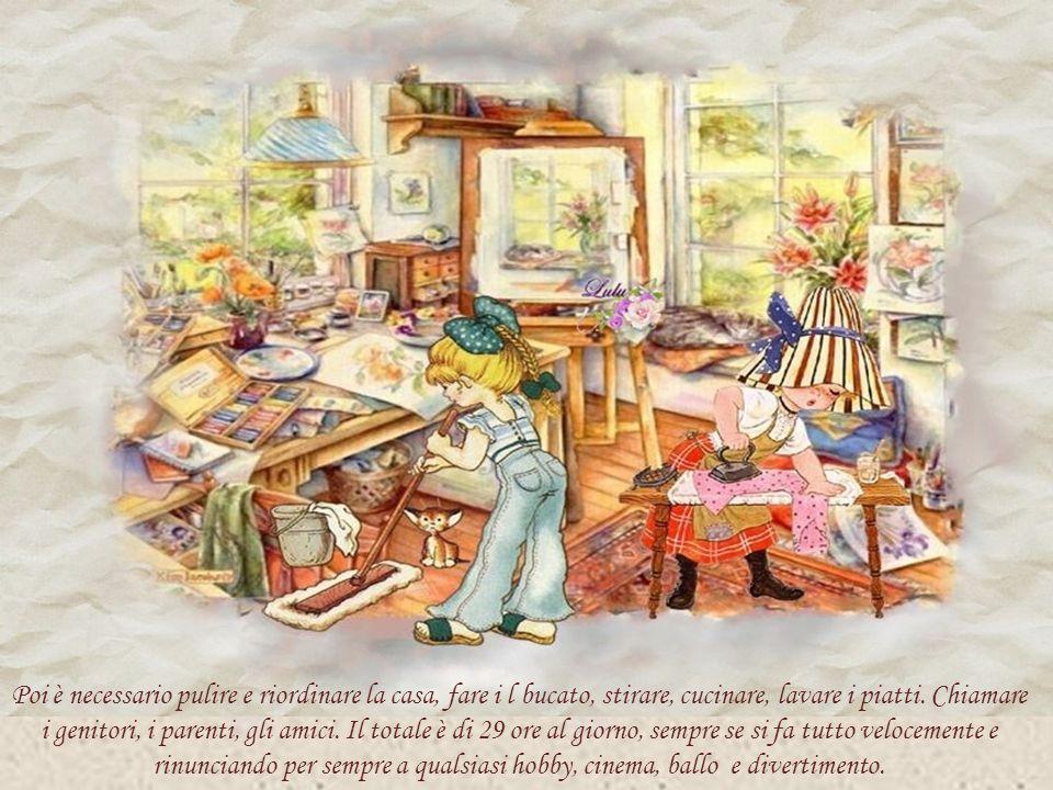 Poi è necessario pulire e riordinare la casa, fare i l bucato, stirare, cucinare, lavare i piatti.