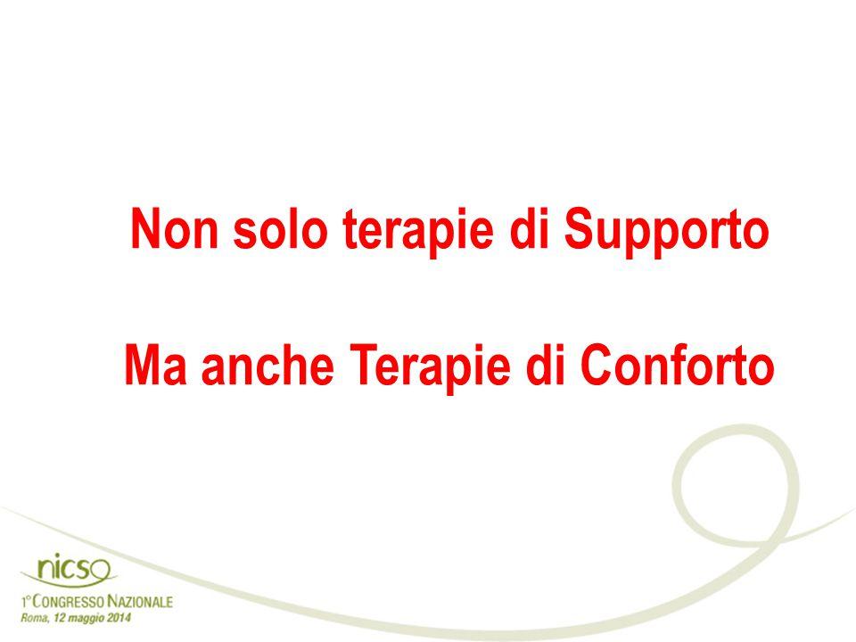 Non solo terapie di Supporto Ma anche Terapie di Conforto
