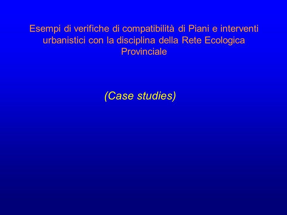 Esempi di verifiche di compatibilità di Piani e interventi urbanistici con la disciplina della Rete Ecologica Provinciale