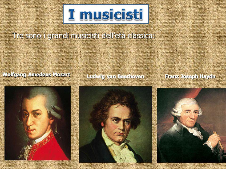 I musicisti Tre sono i grandi musicisti dell'età classica:
