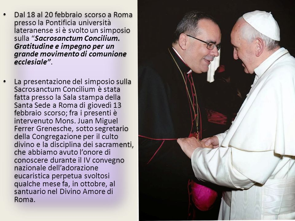 Dal 18 al 20 febbraio scorso a Roma presso la Pontificia università lateranense si è svolto un simposio sulla Sacrosanctum Concilium. Gratitudine e impegno per un grande movimento di comunione ecclesiale .