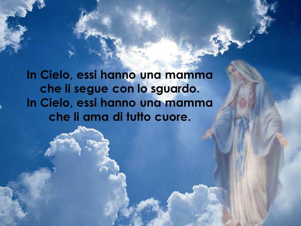 In Cielo, essi hanno una mamma che li segue con lo sguardo.