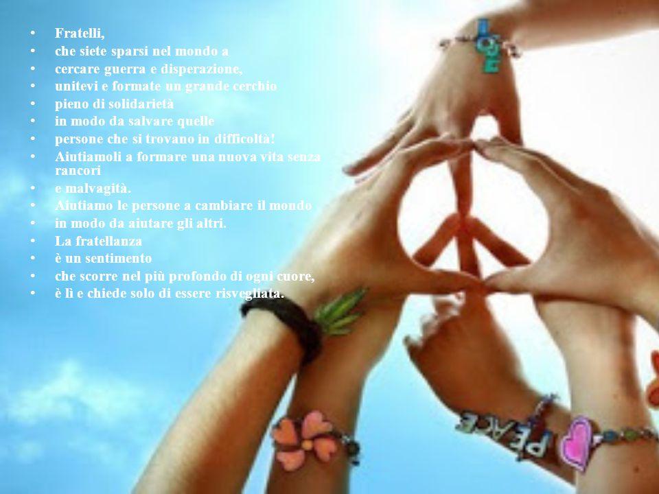 Fratelli, che siete sparsi nel mondo a. cercare guerra e disperazione, unitevi e formate un grande cerchio.
