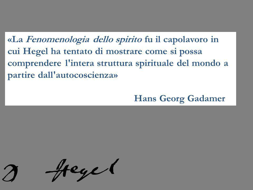 «La Fenomenologia dello spirito fu il capolavoro in cui Hegel ha tentato di mostrare come si possa comprendere l intera struttura spirituale del mondo a partire dall autocoscienza»