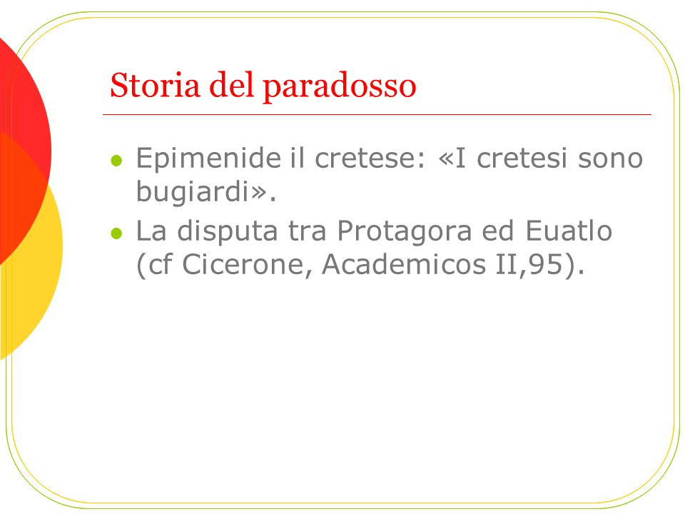 Storia del paradosso Epimenide il cretese: «I cretesi sono bugiardi».