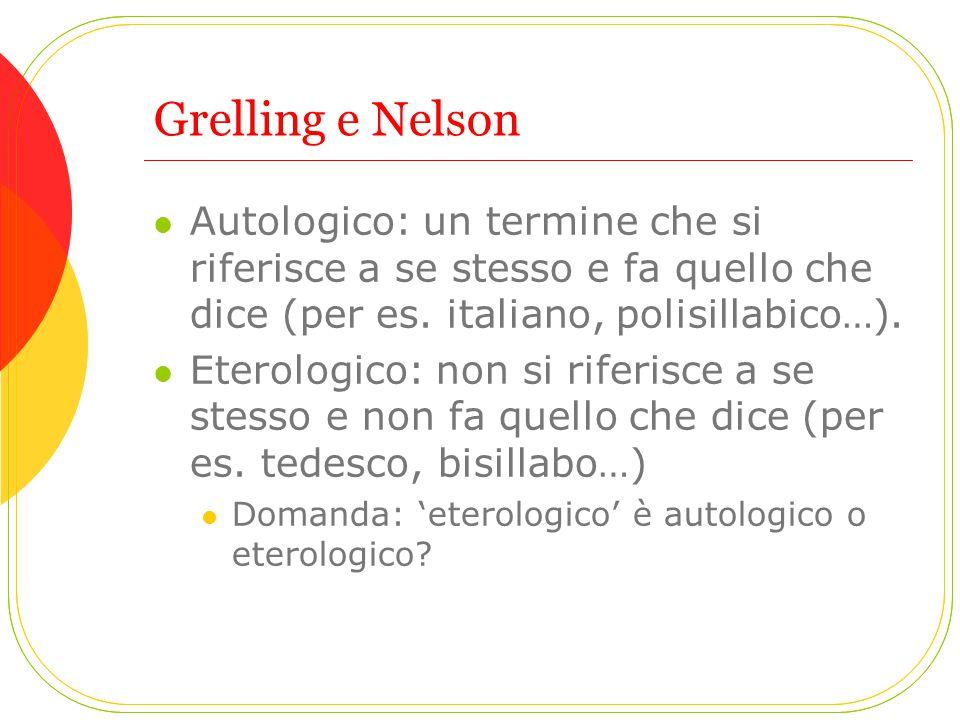 Grelling e Nelson Autologico: un termine che si riferisce a se stesso e fa quello che dice (per es. italiano, polisillabico…).