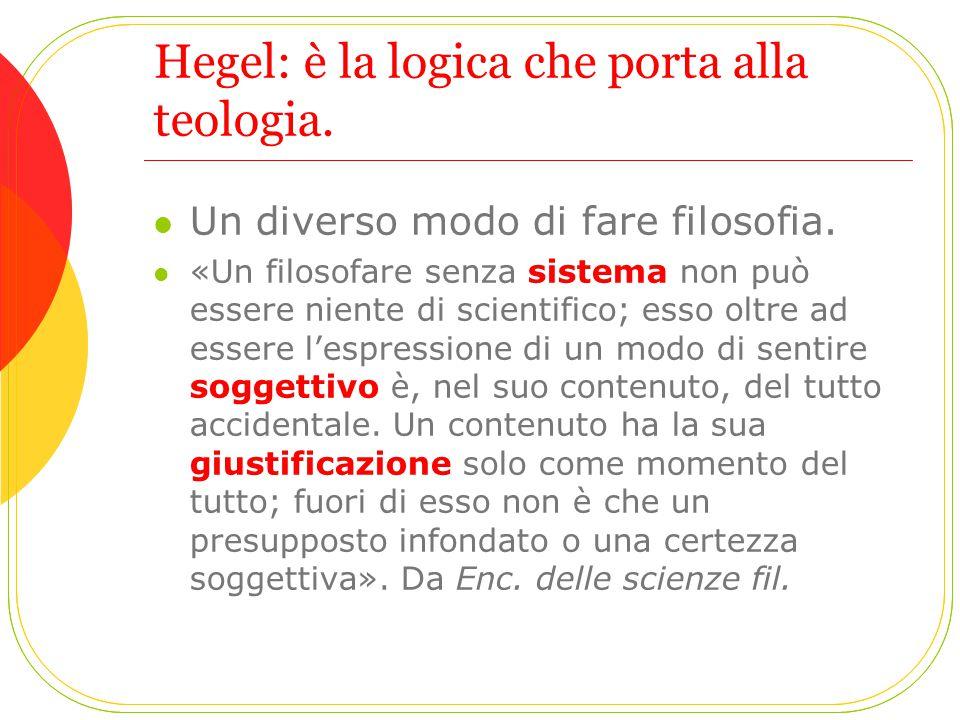 Hegel: è la logica che porta alla teologia.