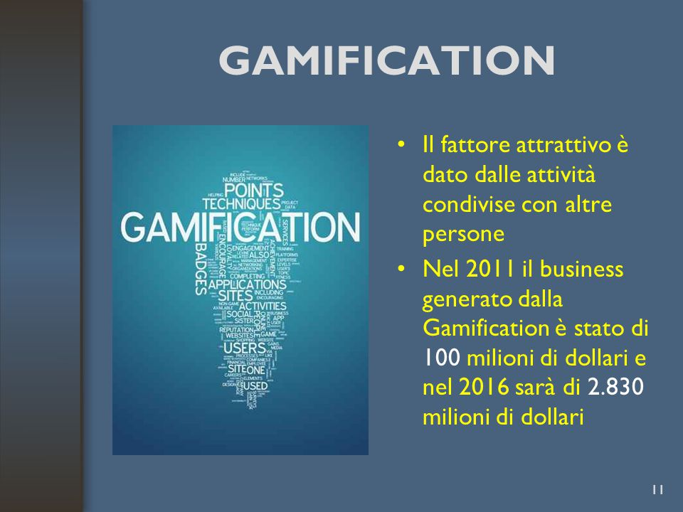 GAMIFICATION Il fattore attrattivo è dato dalle attività condivise con altre persone.