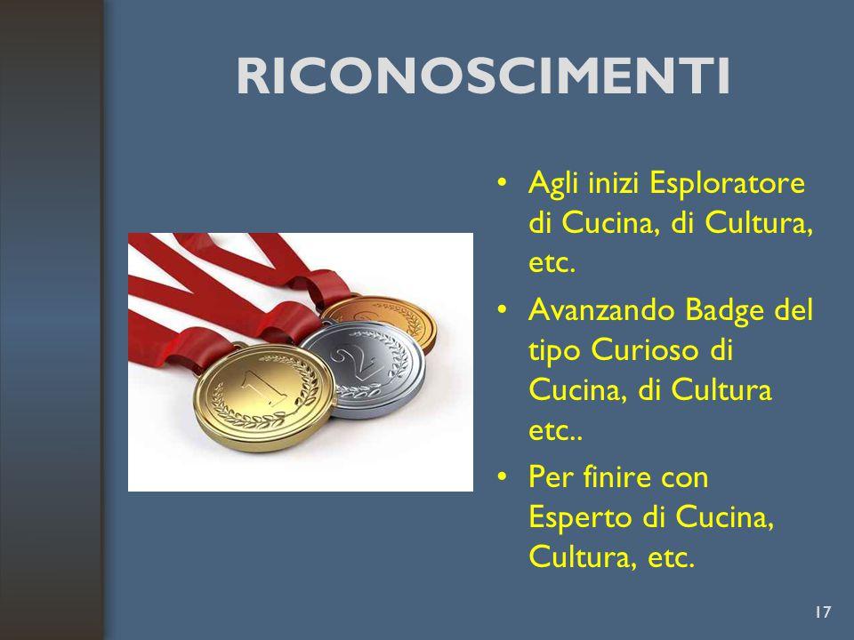 RICONOSCIMENTI Agli inizi Esploratore di Cucina, di Cultura, etc.
