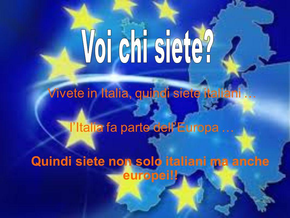 Quindi siete non solo italiani ma anche europei!!