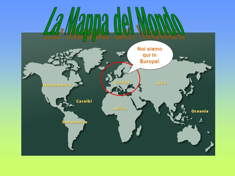 La Mappa del Mondo Noi siamo qui in Europa!