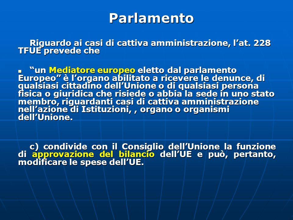 Parlamento Riguardo ai casi di cattiva amministrazione, l'at. 228 TFUE prevede che.