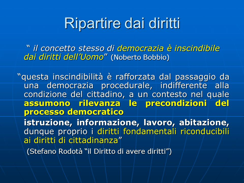 Ripartire dai diritti il concetto stesso di democrazia è inscindibile dai diritti dell'Uomo (Noberto Bobbio)