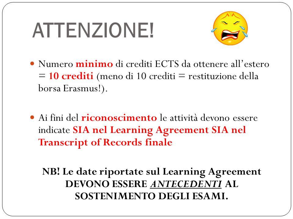 ATTENZIONE! Numero minimo di crediti ECTS da ottenere all'estero = 10 crediti (meno di 10 crediti = restituzione della borsa Erasmus!).