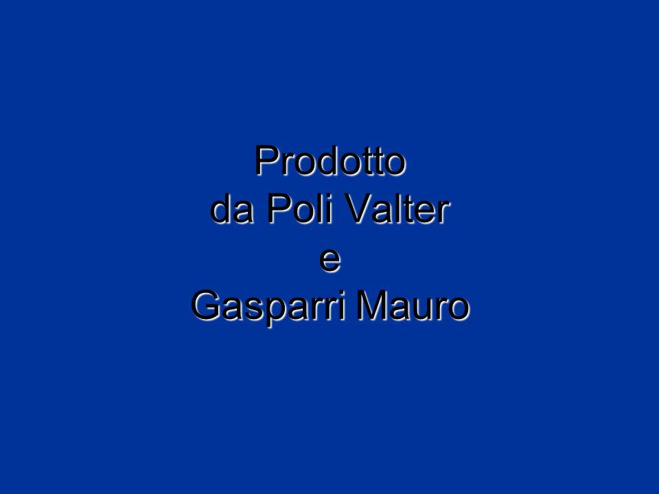 Prodotto da Poli Valter e Gasparri Mauro