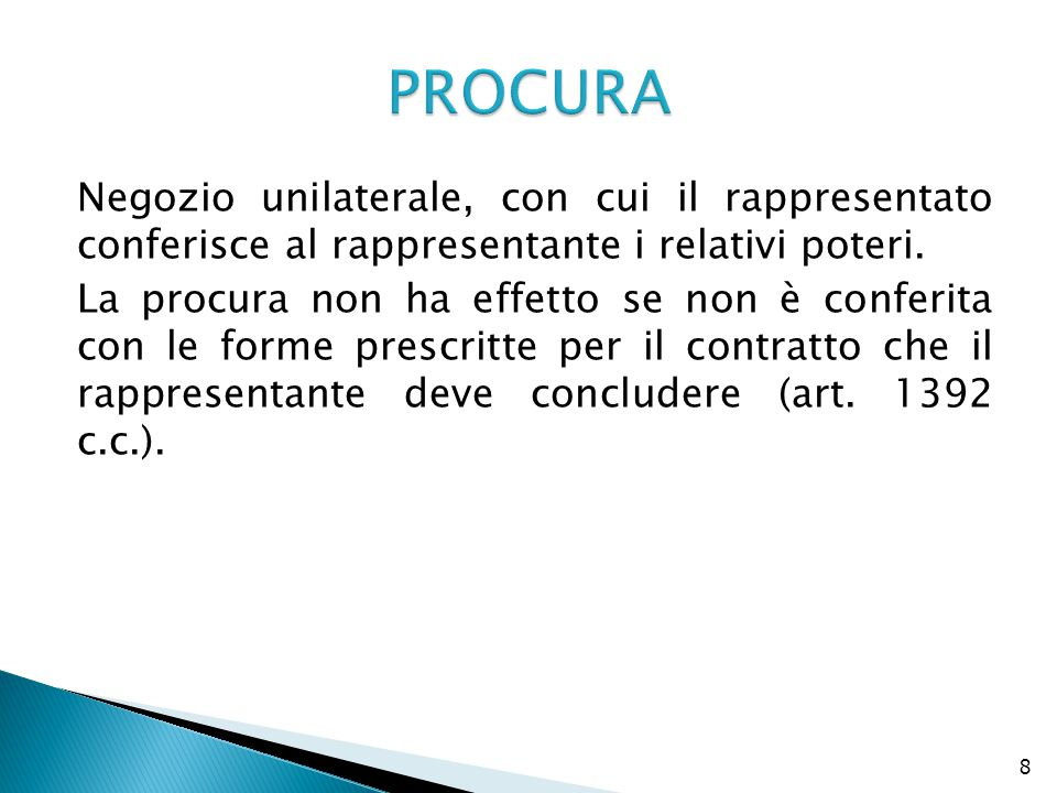 PROCURA Negozio unilaterale, con cui il rappresentato conferisce al rappresentante i relativi poteri.