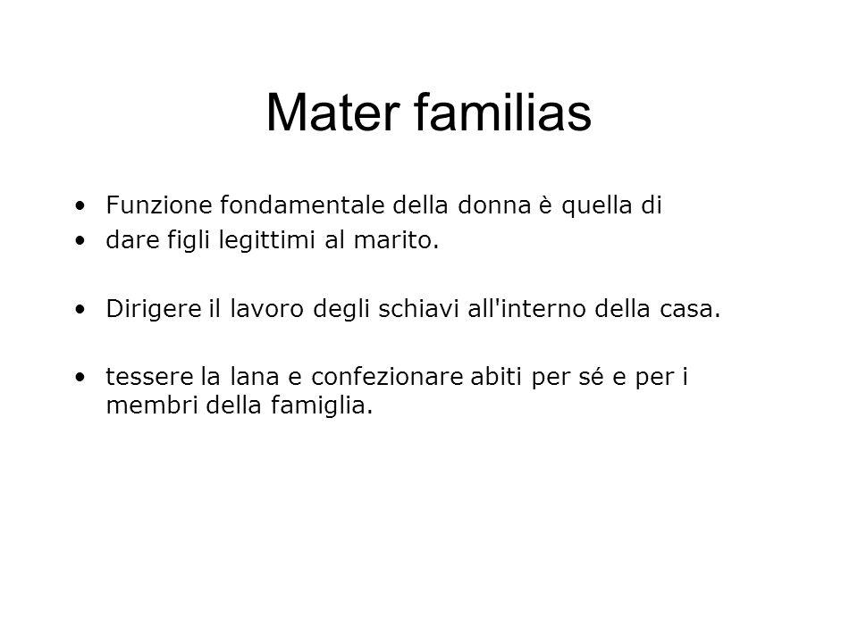 Mater familias Funzione fondamentale della donna è quella di