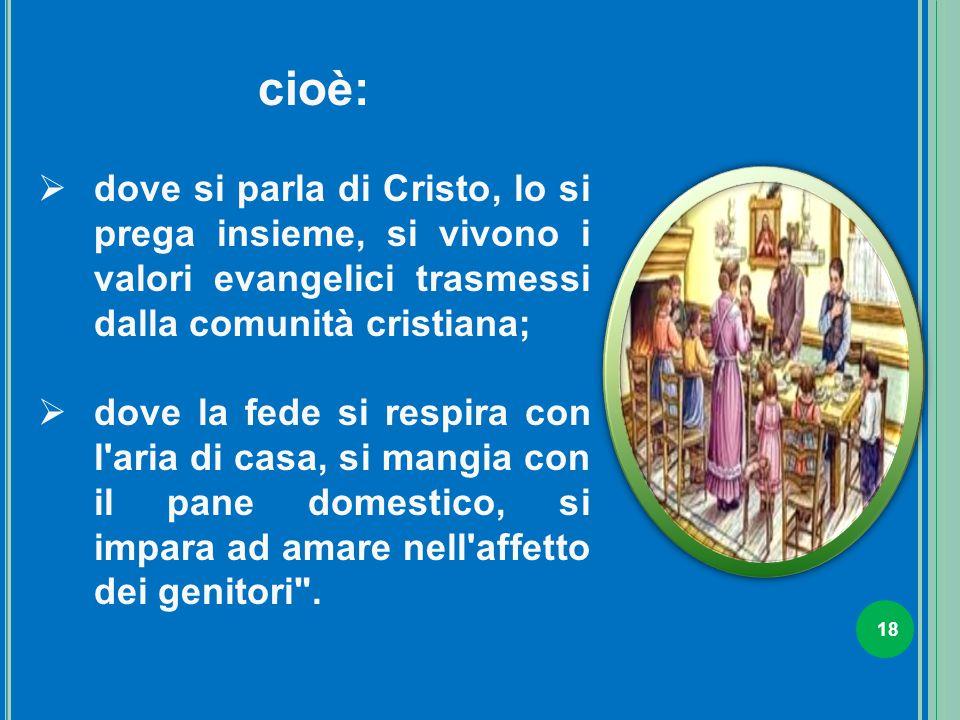 cioè: dove si parla di Cristo, lo si prega insieme, si vivono i valori evangelici trasmessi dalla comunità cristiana;