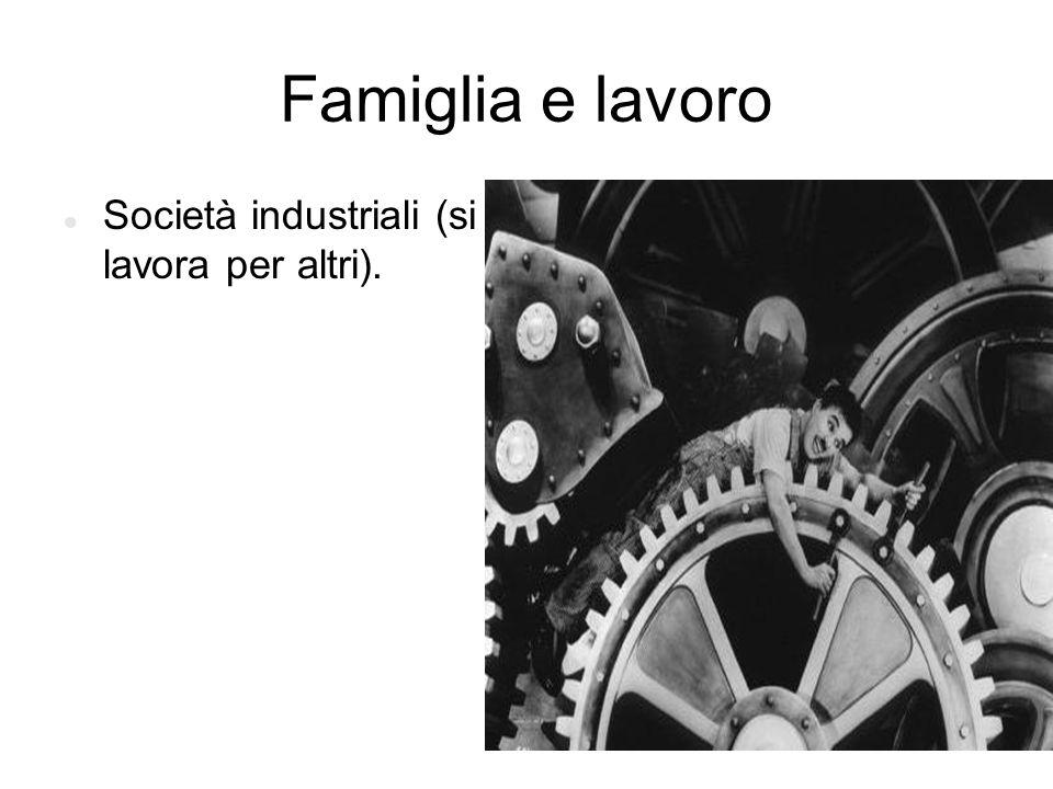 Famiglia e lavoro Società industriali (si lavora per altri).