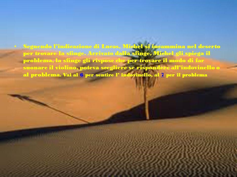 Seguendo l'indicazione di Lucas, Michel si incammina nel deserto per trovare la sfinge.