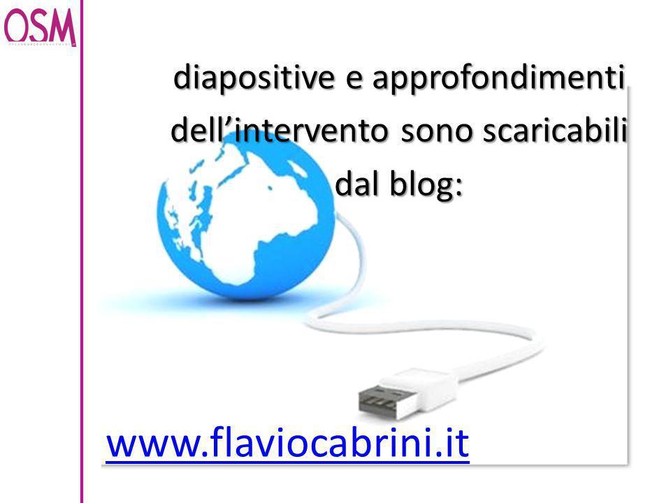 diapositive e approfondimenti dell'intervento sono scaricabili dal blog: www.flaviocabrini.it