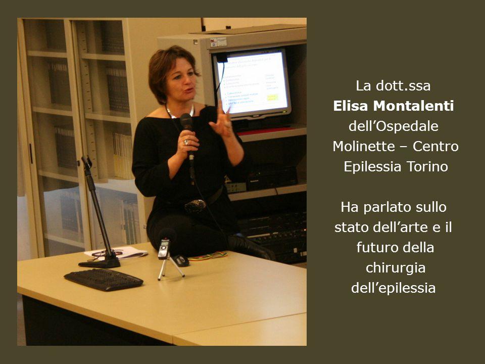 La dott.ssa Elisa Montalenti. dell'Ospedale. Molinette – Centro. Epilessia Torino. Ha parlato sullo.
