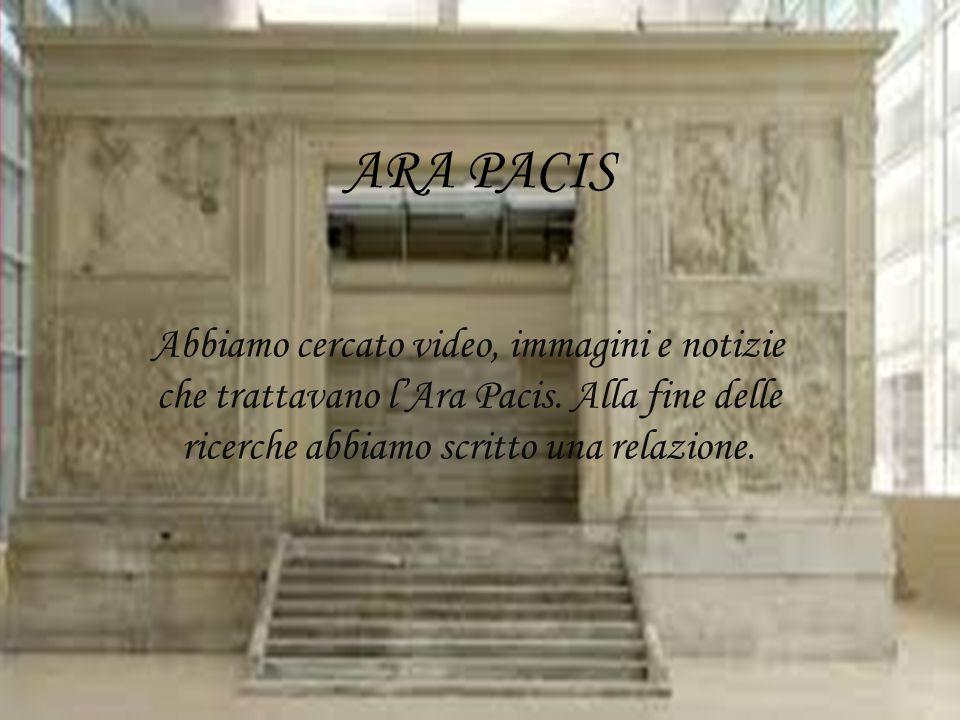 ARA PACIS Abbiamo cercato video, immagini e notizie che trattavano l'Ara Pacis.