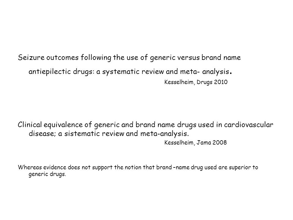Seizure outcomes following the use of generic versus brand name antiepilectic drugs: a systematic review and meta- analysis.