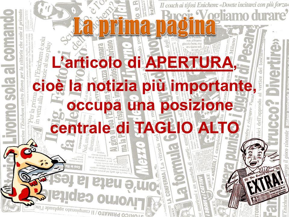 La prima pagina L'articolo di APERTURA, cioè la notizia più importante, occupa una posizione centrale di TAGLIO ALTO