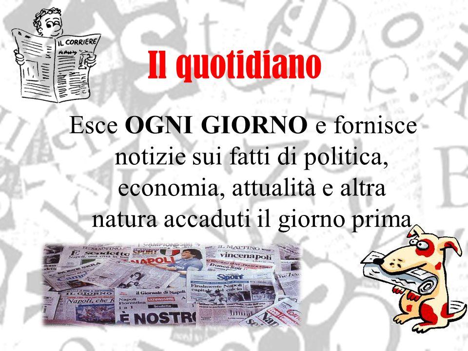 Il quotidiano Esce OGNI GIORNO e fornisce notizie sui fatti di politica, economia, attualità e altra natura accaduti il giorno prima.