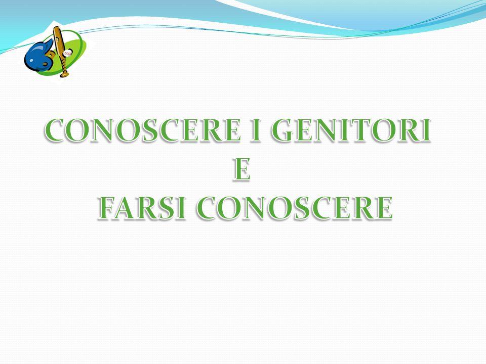 CONOSCERE I GENITORI E FARSI CONOSCERE