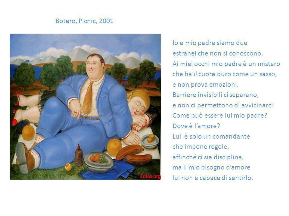 Botero, Picnic, 2001 Io e mio padre siamo due. estranei che non si conoscono. Ai miei occhi mio padre è un mistero.