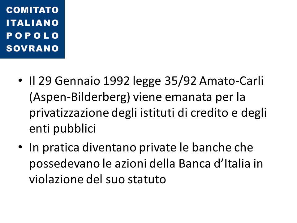 Il 29 Gennaio 1992 legge 35/92 Amato-Carli (Aspen-Bilderberg) viene emanata per la privatizzazione degli istituti di credito e degli enti pubblici