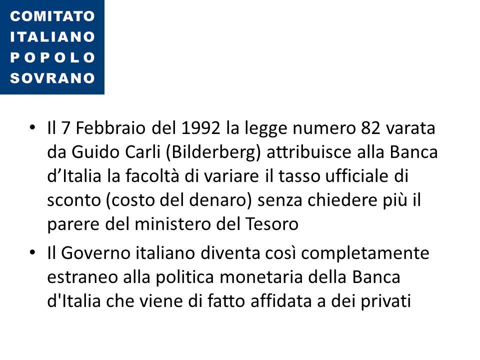 Il 7 Febbraio del 1992 la legge numero 82 varata da Guido Carli (Bilderberg) attribuisce alla Banca d'Italia la facoltà di variare il tasso ufficiale di sconto (costo del denaro) senza chiedere più il parere del ministero del Tesoro