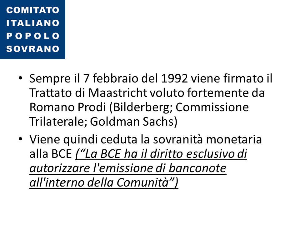 Sempre il 7 febbraio del 1992 viene firmato il Trattato di Maastricht voluto fortemente da Romano Prodi (Bilderberg; Commissione Trilaterale; Goldman Sachs)