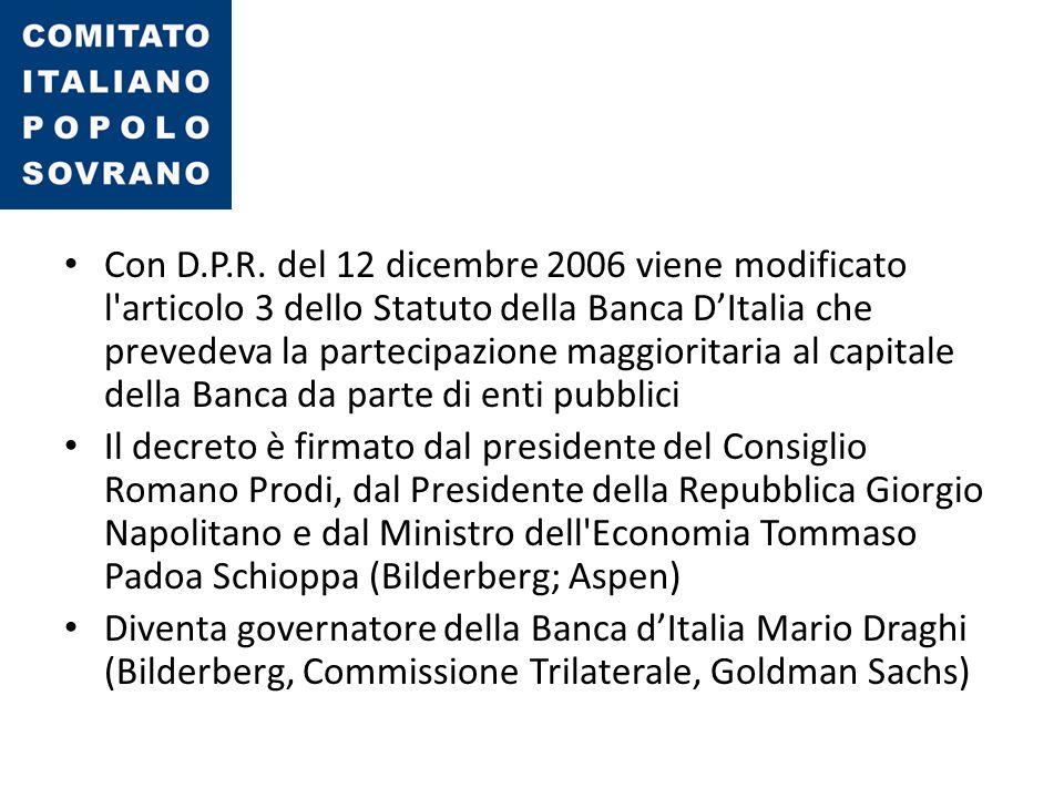 Con D.P.R. del 12 dicembre 2006 viene modificato l articolo 3 dello Statuto della Banca D'Italia che prevedeva la partecipazione maggioritaria al capitale della Banca da parte di enti pubblici